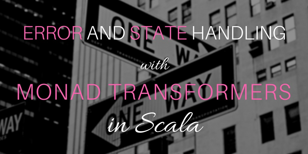 Error and state handling with monad transformers in Scala